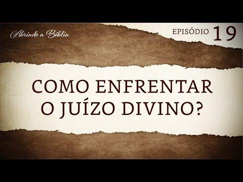 Como enfrentar o juízo divino? | Abrindo a Bíblia