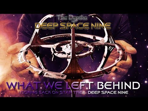 Depths of DS9: WHAT WE LEFT BEHIND (Documentary Review)