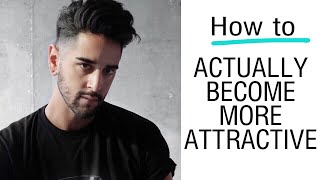 How To ACTUALLY Become More Attractive ✖ James Welsh
