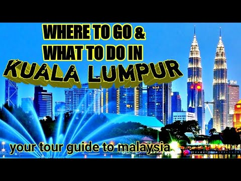 KUALA LUMPUR MALAYSIA TOURIST SPOT  -  WHAT TO DO AND WHERE TO GO?   -  travel guide 2019