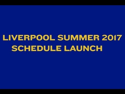 Liverpool Summer 2017 Schedule Launch