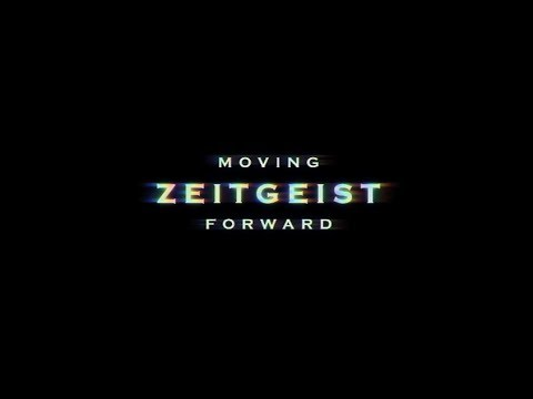Video thumbnail for ZEITGEIST: MOVING FORWARD
