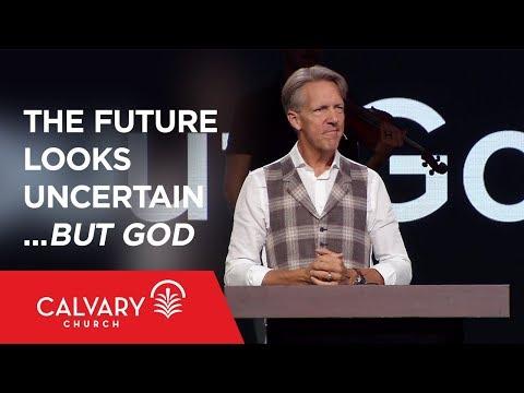 The Future Looks Uncertain...but God - Daniel 2 - Skip Heitzig