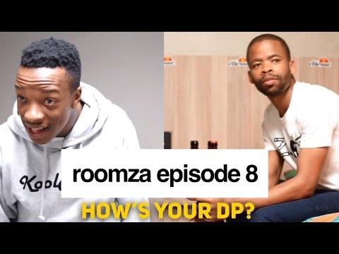 ROOMZA EPISODE 8 - How's Your DP?