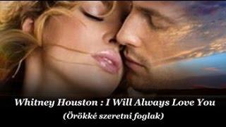 Whitney Houston : I Will Always Love You / Örökké szeretni foglak  (magyar felirattal)