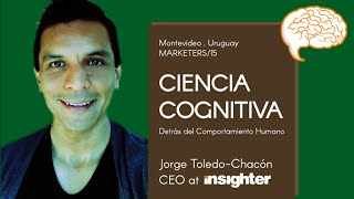 INSIGHTER: Ciencia detrás del Comportamiento Humano - JORGE TOLEDO-CHACON | MARKETERS15 Uruguay