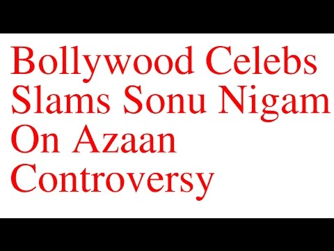Bollywood Celebs Slams Sonu Nigam On Azaan Controversy