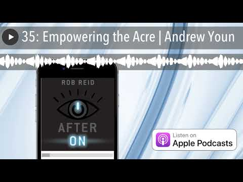 35: Empowering the Acre | Andrew Youn