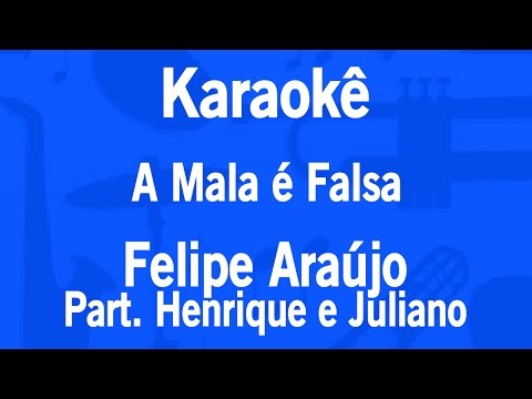 Karaokê A Mala é Falsa - Felipe Araújo Part. Henrique E Juliano