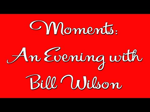 Moments: An Evening With Bill Wilson - AA Speaker - Alcoholics Anonymous Speaker