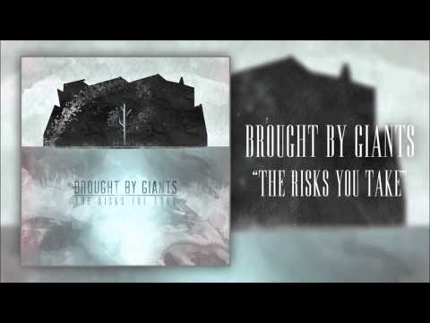 "Brought By Giants - ""The Risks You Take"""