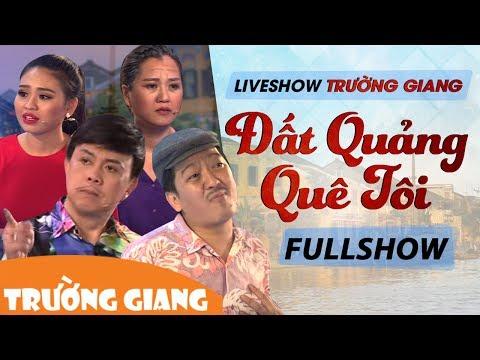 Đất Quảng Quê Tôi | Liveshow Trường Giang 2017 | Fullshow - Thời lượng: 3:00:59.