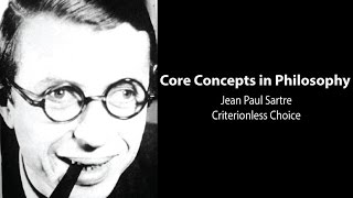 Core Concepts: Jean-Paul Sartre, Criterionless Choice