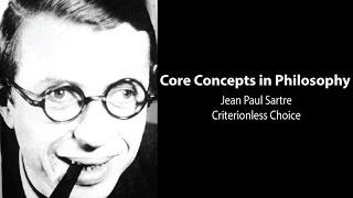 Core Concepts: Jean-Paul Sartre, Criterionless Choice