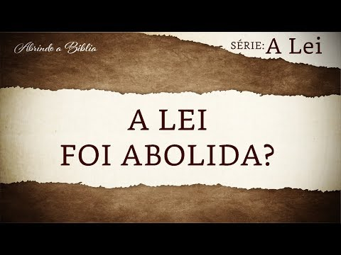 A lei foi abolida? | A lei | Abrindo a Bíblia