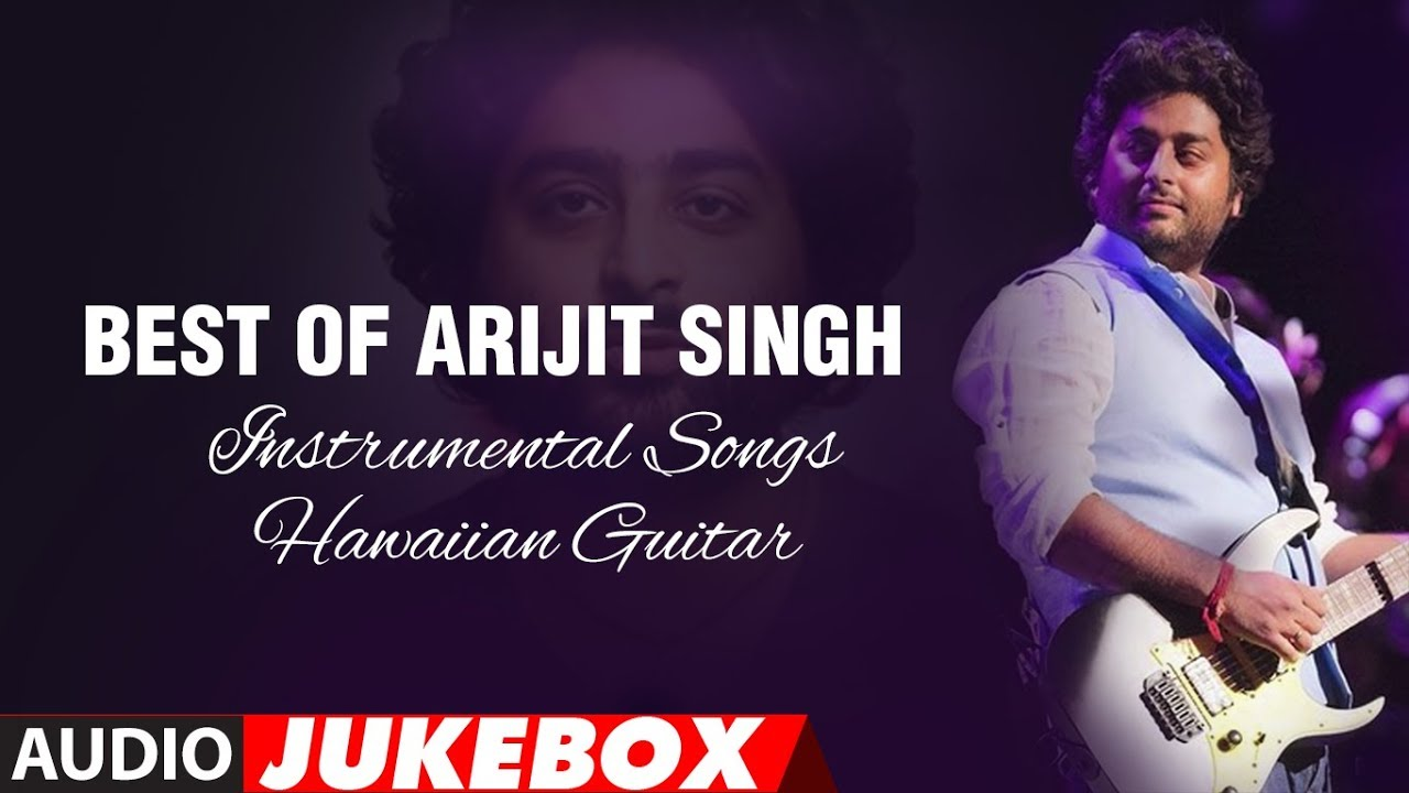 Best Of Arijit Singh –  Instrumental Songs (Hawaiian Guitar) || Audio Jukebox || T-Series