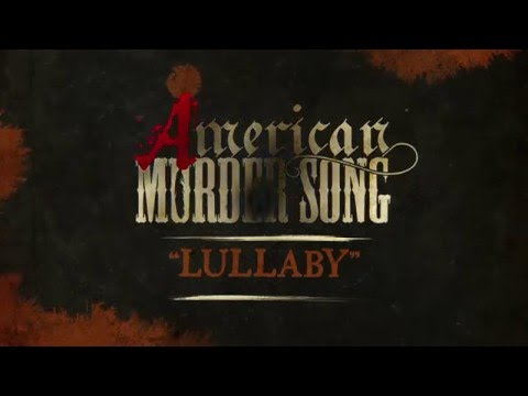 Video American Murder Song - Lullaby (Official Lyrics Video) download in MP3, 3GP, MP4, WEBM, AVI, FLV January 2017