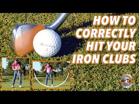 HOW TO CORRECTLY HIT YOUR IRON CLUBS