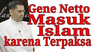 Video Gene Netto Masuk Islam karena Terpaksa MP3, 3GP, MP4, WEBM, AVI, FLV Mei 2018