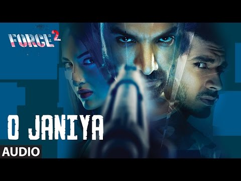 O JANIYA Full Audio Song | Force 2 | John Abraham,
