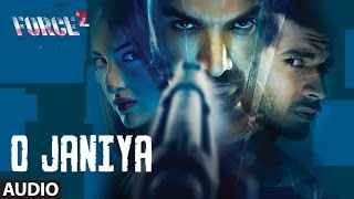 O JANIYA Audio Song Force 2 John Abraham Sonakshi