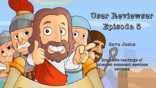 User Reviewser - Episode 5 - Save Jesus