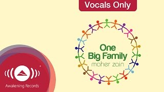 Maher Zain - One Big Family (Vocals Only Version) | Official Lyric Video