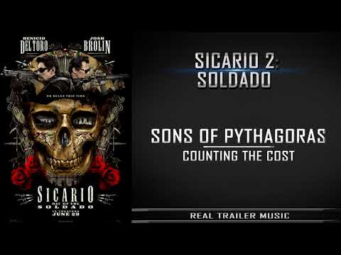 Sicario 2: Day of the SoldadoTrailer Music | Sons of Pythagoras – Counting The Cost