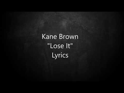 Video Kane Brown - Lose It - Lyrics download in MP3, 3GP, MP4, WEBM, AVI, FLV January 2017