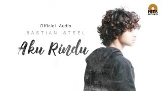 Bastian Steel - Aku Rindu (Official Audio)