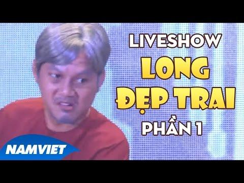 Live Show Cười Cùng Long Đẹp Trai - Xem sẽ Cười, Cười sẽ Nhớ Phần 1