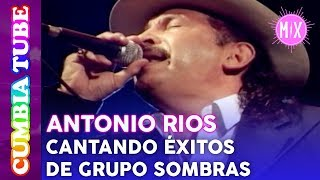 Antonio Ríos  En Vivo cantando Éxitos de Grupo Sombras  Video Mix Cumbia Tube