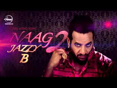 Naag 2 (Full Audio Song)   Jazzy B   Latest Punjab