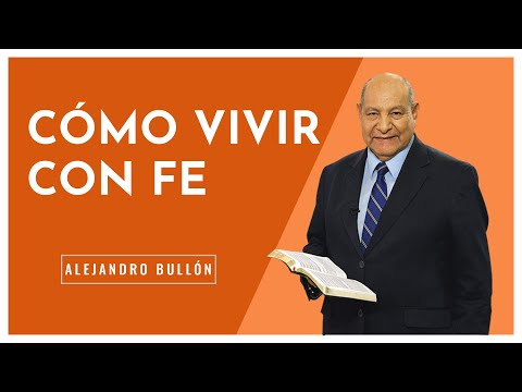 Pr. Bullon - Cómo vivir con fe