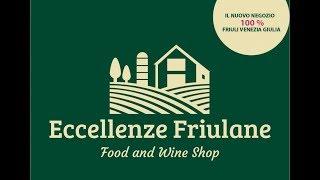 ECCELLENZE FRIULANE - aperto il primo wine&food store 100% Friuli Venezia Giulia