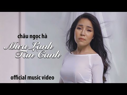 Châu Ngọc Hà - Mưa Lạnh Tàn Canh (Official Music Video) - Thời lượng: 5 phút và 18 giây.