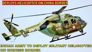 Indian Army To Deploy Military Helicopters To Chinese Border For The First Time