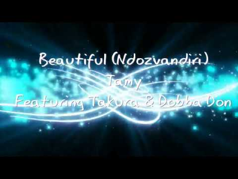Beautiful (Ndozvandiri) Lyrics Tamy feat Takura and Dobba Don