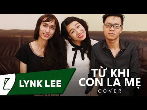 Từ Khi Con Là Mẹ Version Parody - Lynk Lee