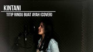 Video Kintani - Titip Rindu Buat Ayah (Cover) MP3, 3GP, MP4, WEBM, AVI, FLV Juni 2019