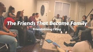 The Friends That Became Family | Vlog