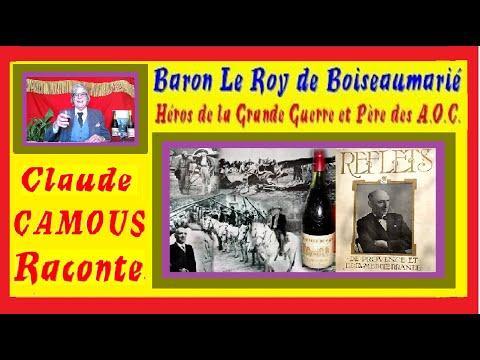 Le Baron LE ROY DE BOISEAUMARIÉ : « Claude Camous Raconte » Héros de la « Grande Guerre » et Père des A.O.C., un destin extraordinaire !