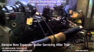 Banana Bow Expander Roller Servicing After Trial – Krishna Engineering Works