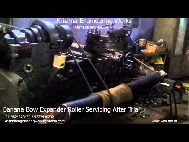 Banana Bow Expander Roller Servicing After Trial – Krishna Engineering Works