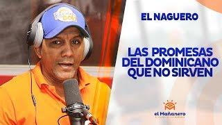 El Naguero – Las promesas del dominicano que no sirven