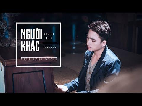 Người Khác (piano RnB) - Phan Mạnh Quỳnh [OFFICIAL MV] - Thời lượng: 3:49.