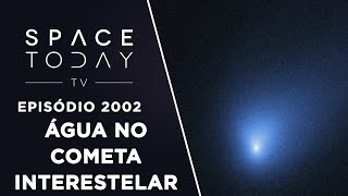 ÁGUA NO COMETA INTERESTELAR | SPACE TODAY TV EP2002 by Space Today