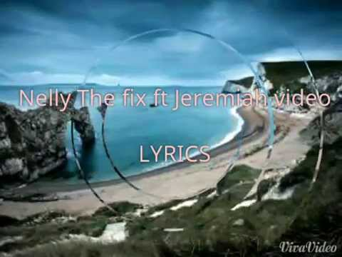 Nelly ft jeremih THE FIX Song lyrics