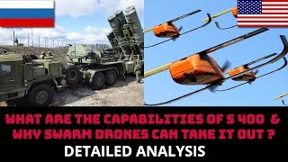 9. WHAT ARE THE CAPABILITIES OF S 400  & WHY SWARM DRONES CAN TAKE IT OUT ?