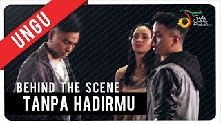 UNGU - Tanpa Hadirmu | Behind the Scene Video